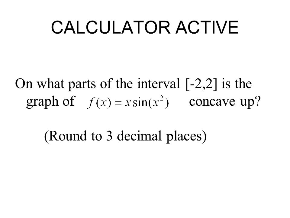 CALCULATOR ACTIVE On what parts of the interval [-2,2] is the graph of concave up.